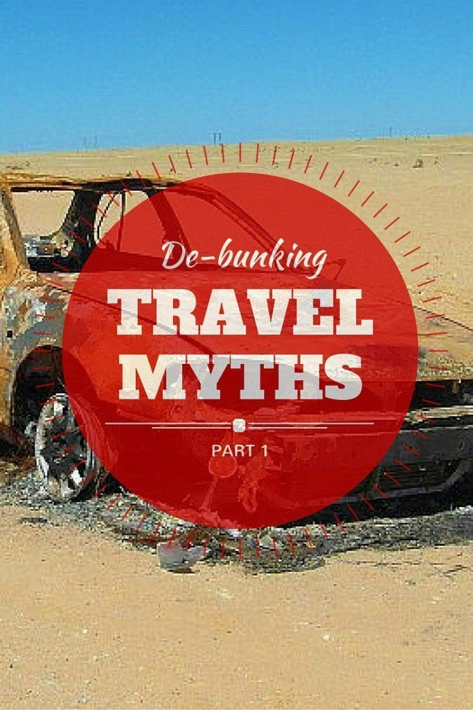 There's a lot of misleading info out there. Based on our experience, we set out to de-bunk several popular travel myths.